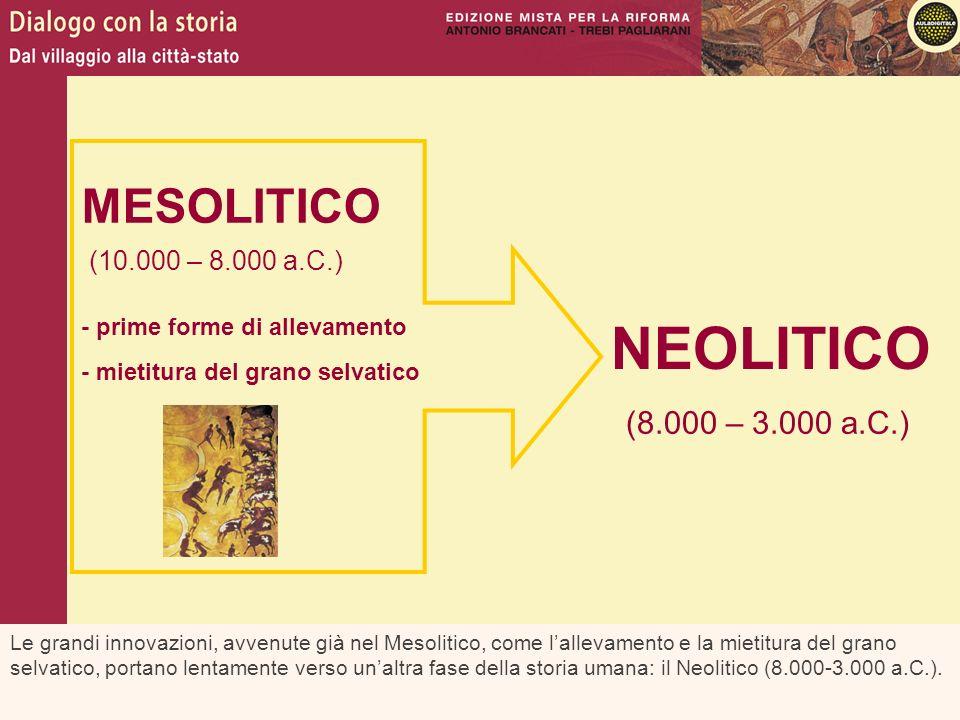 MESOLITICO (10.000 – 8.000 a.C.) - prime forme di allevamento - mietitura del grano selvatico NEOLITICO (8.000 – 3.000 a.C.) Le grandi innovazioni, av