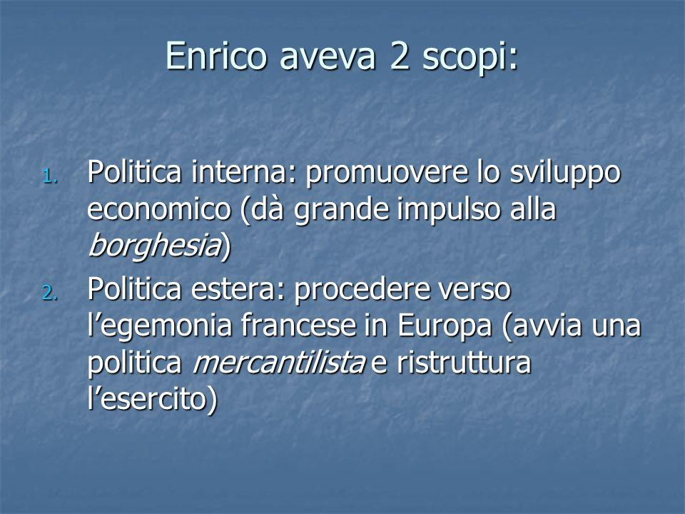Enrico aveva 2 scopi: 1. Politica interna: promuovere lo sviluppo economico (dà grande impulso alla borghesia) 2. Politica estera: procedere verso leg