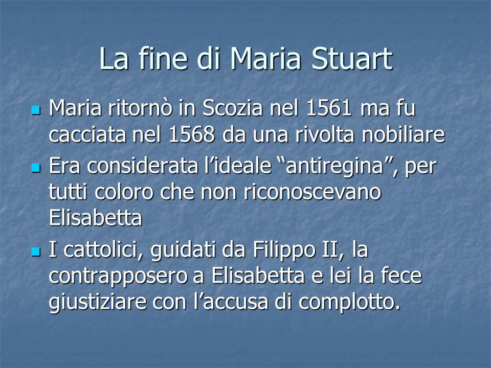 La fine di Maria Stuart Maria ritornò in Scozia nel 1561 ma fu cacciata nel 1568 da una rivolta nobiliare Maria ritornò in Scozia nel 1561 ma fu cacci