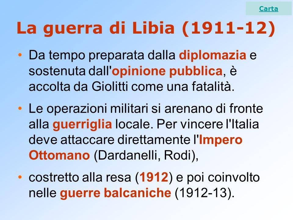 La guerra di Libia (1911-12) Da tempo preparata dalla diplomazia e sostenuta dall'opinione pubblica, è accolta da Giolitti come una fatalità. Le opera