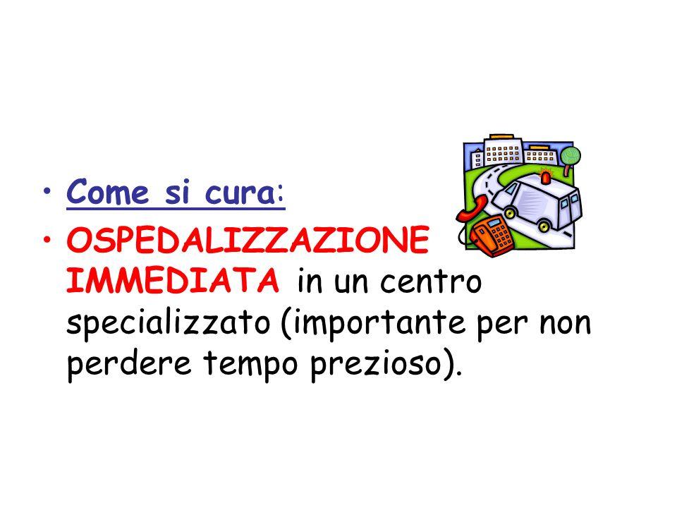 Come si cura: OSPEDALIZZAZIONE IMMEDIATA in un centro specializzato (importante per non perdere tempo prezioso).