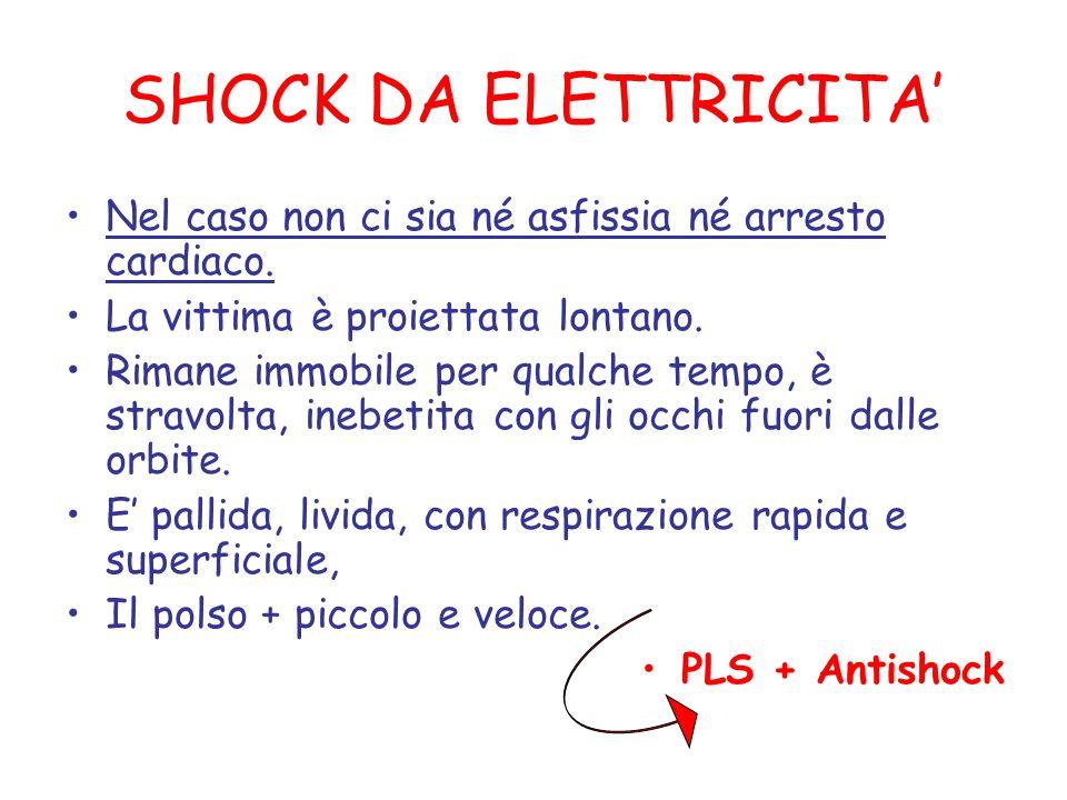 SHOCK DA ELETTRICITA Nel caso non ci sia né asfissia né arresto cardiaco.