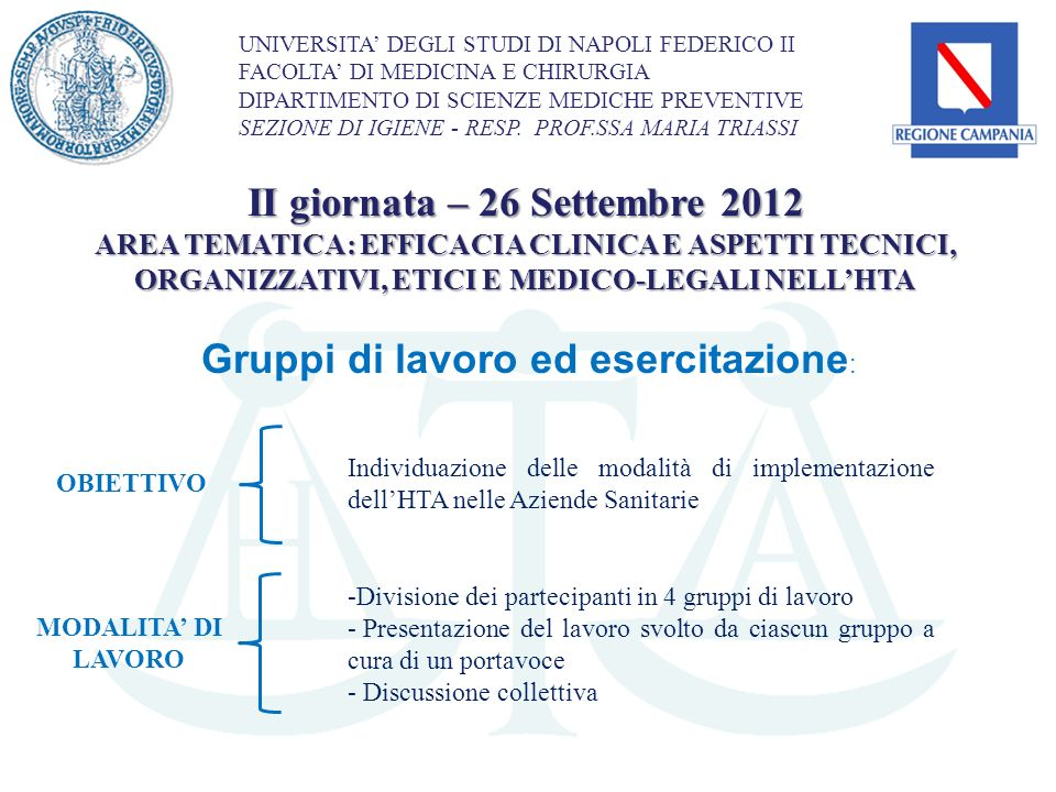 Gruppi di lavoro ed esercitazione : II giornata – 26 Settembre 2012 AREA TEMATICA: EFFICACIA CLINICA E ASPETTI TECNICI, ORGANIZZATIVI, ETICI E MEDICO-