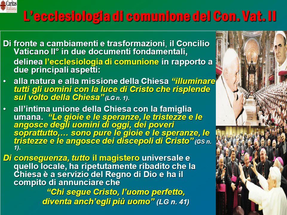 14 Lecclesiologia di comunione del Con. Vat. II Di fronte a cambiamenti e trasformazioni, il Concilio Vaticano II° in due documenti fondamentali, deli