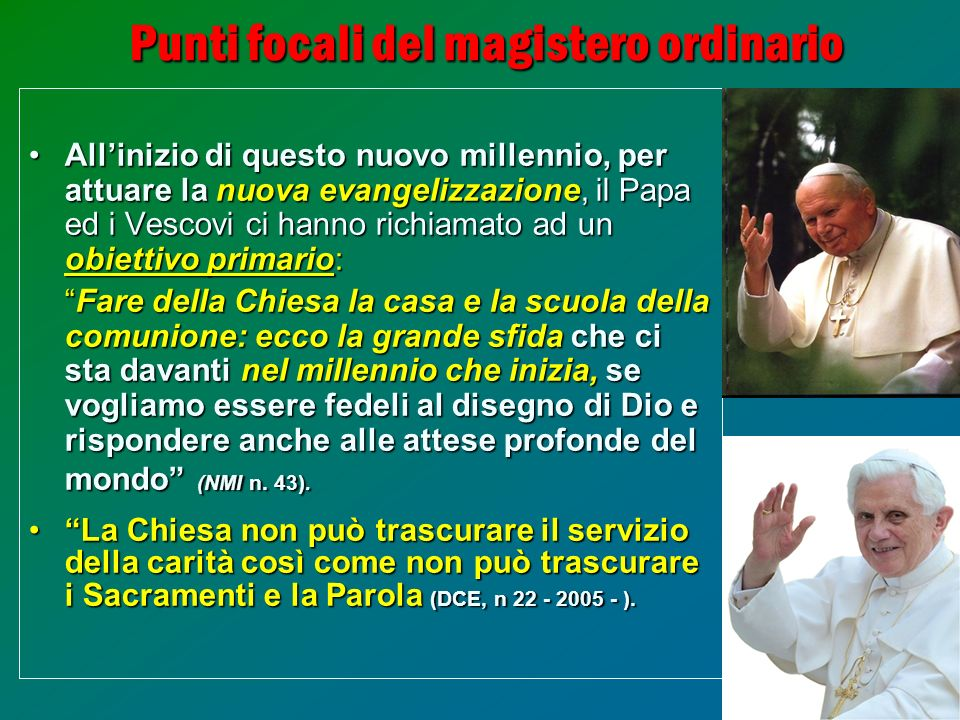16 Punti focali del magistero ordinario Allinizio di questo nuovo millennio, per attuare la nuova evangelizzazione, il Papa ed i Vescovi ci hanno rich