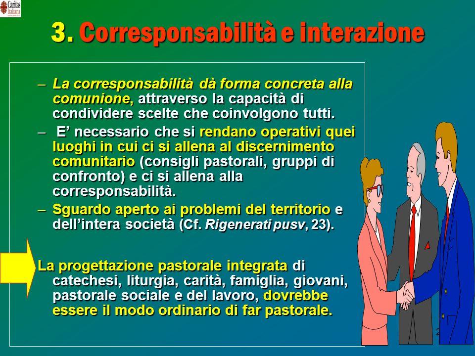 24 3. Corresponsabilità e interazione –La corresponsabilità dà forma concreta alla comunione, attraverso la capacità di condividere scelte che coinvol