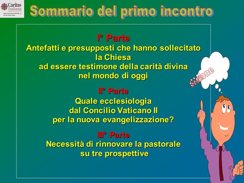 4 I° Parte Antefatti e presupposti che hanno sollecitato la Chiesa ad essere testimone della carità divina nel mondo di oggi II° Parte Quale ecclesiol