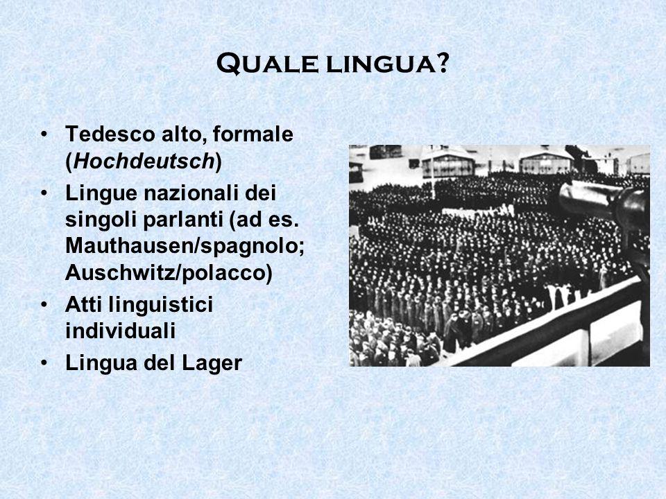 Quale lingua? Tedesco alto, formale (Hochdeutsch) Lingue nazionali dei singoli parlanti (ad es. Mauthausen/spagnolo; Auschwitz/polacco) Atti linguisti