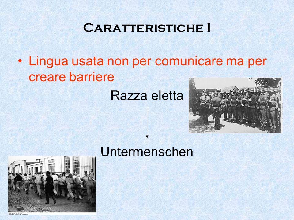 Caratteristiche I Lingua usata non per comunicare ma per creare barriere Razza eletta Untermenschen