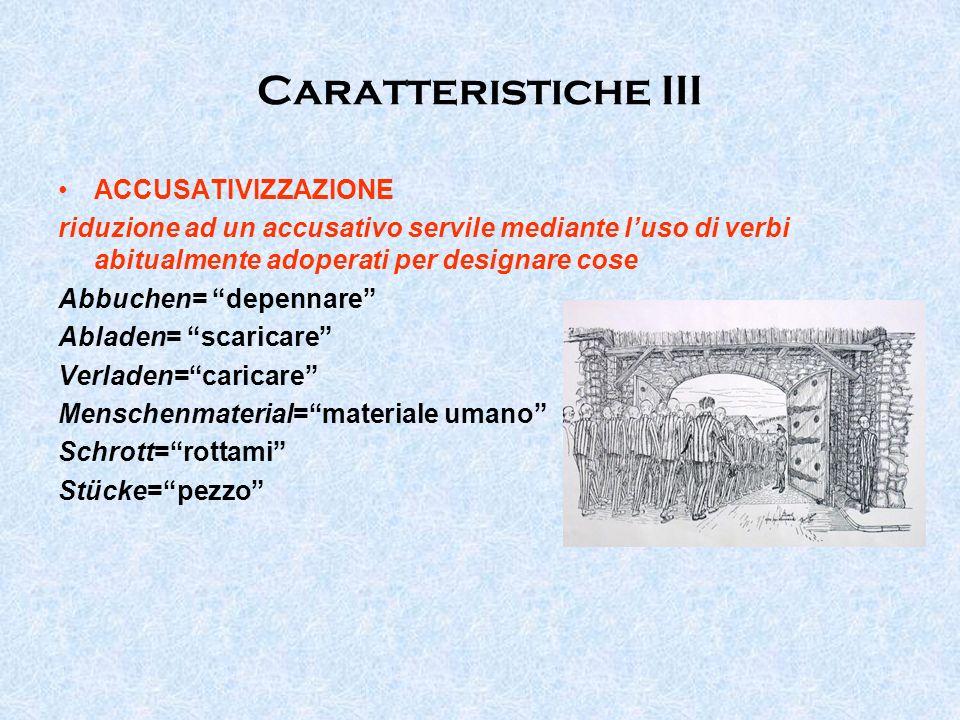Caratteristiche III ACCUSATIVIZZAZIONE riduzione ad un accusativo servile mediante luso di verbi abitualmente adoperati per designare cose Abbuchen= d