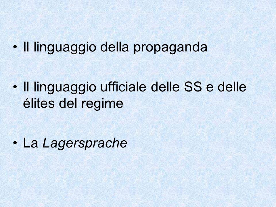 Il linguaggio della propaganda Il linguaggio ufficiale delle SS e delle élites del regime La Lagersprache