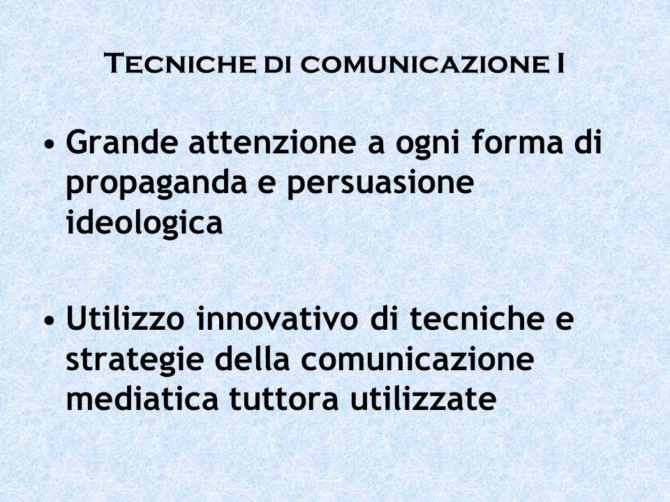 Tecniche di comunicazione I Grande attenzione a ogni forma di propaganda e persuasione ideologica Utilizzo innovativo di tecniche e strategie della co