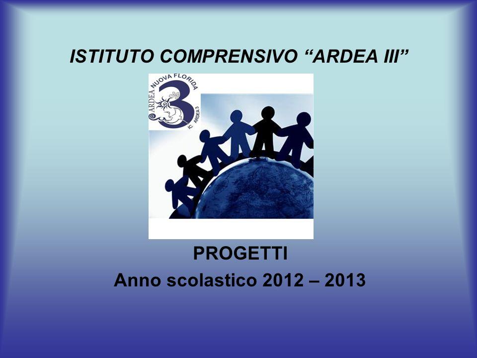 ISTITUTO COMPRENSIVO ARDEA III PROGETTI Anno scolastico 2012 – 2013