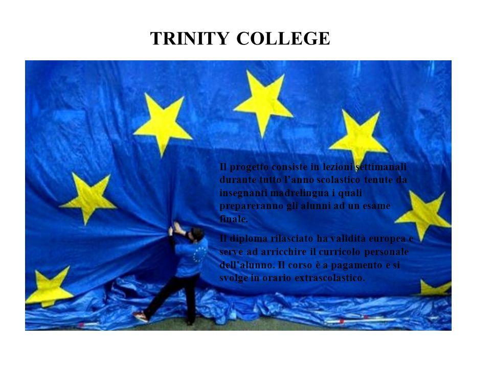 TRINITY COLLEGE Il progetto consiste in lezioni settimanali durante tutto lanno scolastico tenute da insegnanti madrelingua i quali prepareranno gli a
