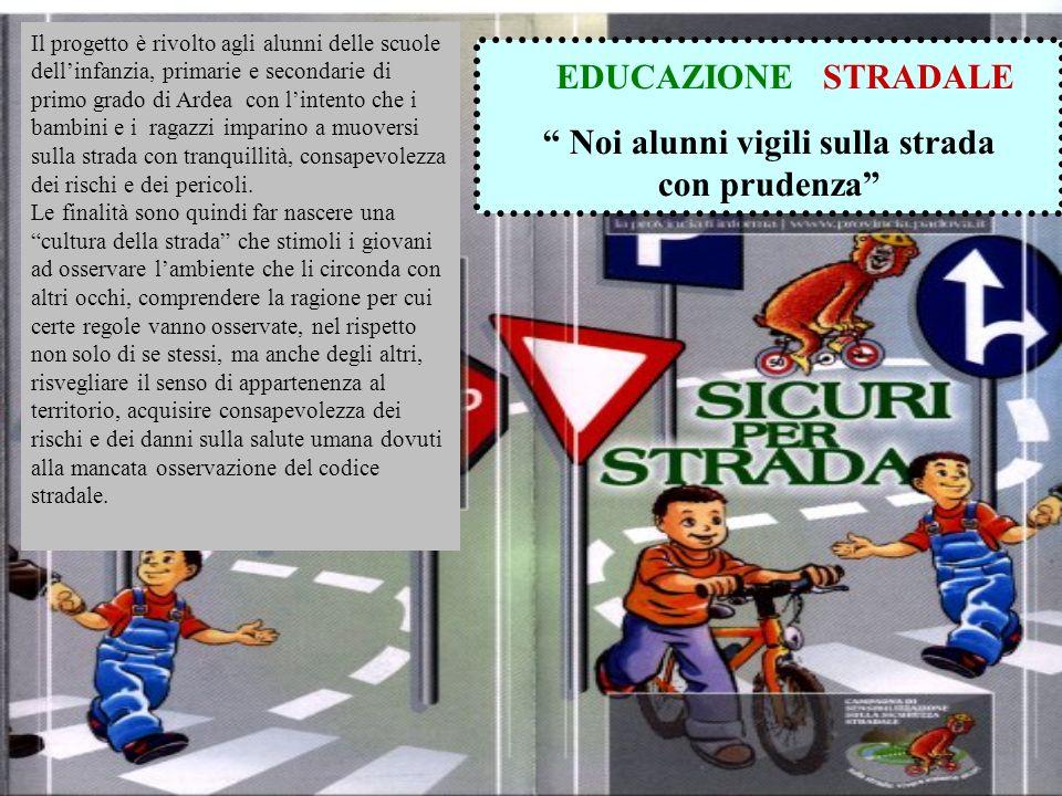EDUCAZIONE STRADALE Noi alunni vigili sulla strada con prudenza Il progetto è rivolto agli alunni delle scuole dellinfanzia, primarie e secondarie di