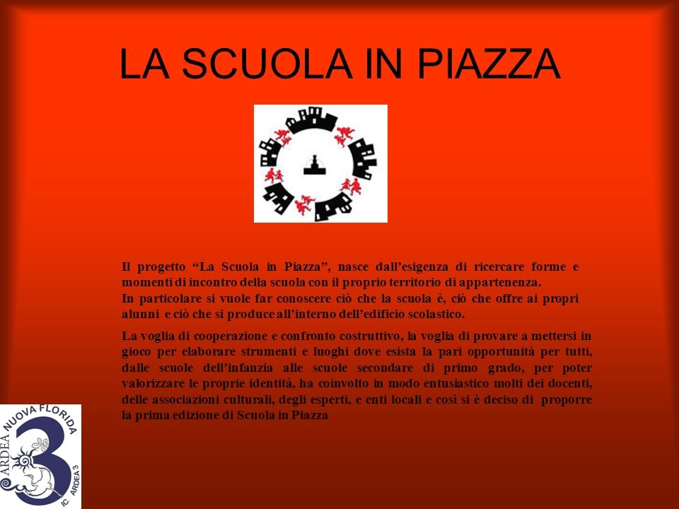 LA SCUOLA IN PIAZZA Il progetto La Scuola in Piazza, nasce dallesigenza di ricercare forme e momenti di incontro della scuola con il proprio territori
