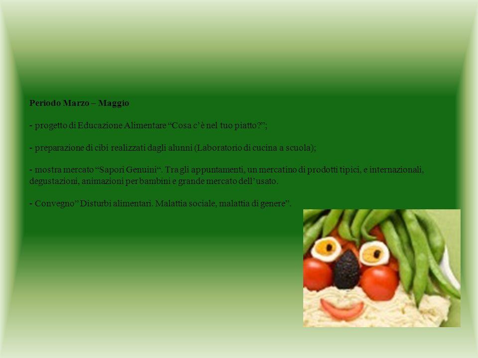 Periodo Marzo – Maggio - progetto di Educazione Alimentare Cosa cè nel tuo piatto?; - preparazione di cibi realizzati dagli alunni (Laboratorio di cuc