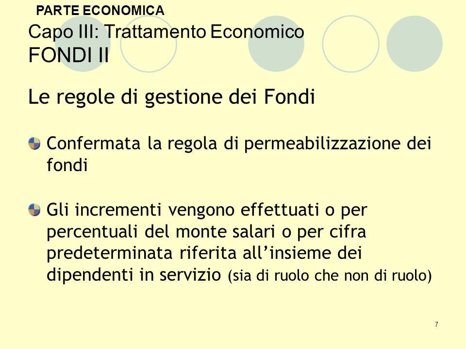 8 Capo III: Trattamento Economico FONDI III VOCI CHE LO COMPONGONO: Consolidato al 31/12/01 Incrementi di euro per dipendente in servizio al 31/12/01: 7.69 dal 1/1/02 1.15 per il solo anno 2002 2.59 dal 1/1/03 0.16 dal 1/1/03 Incremento di 0.03% del monte salari al 31/12/01 (risorse regionali art.
