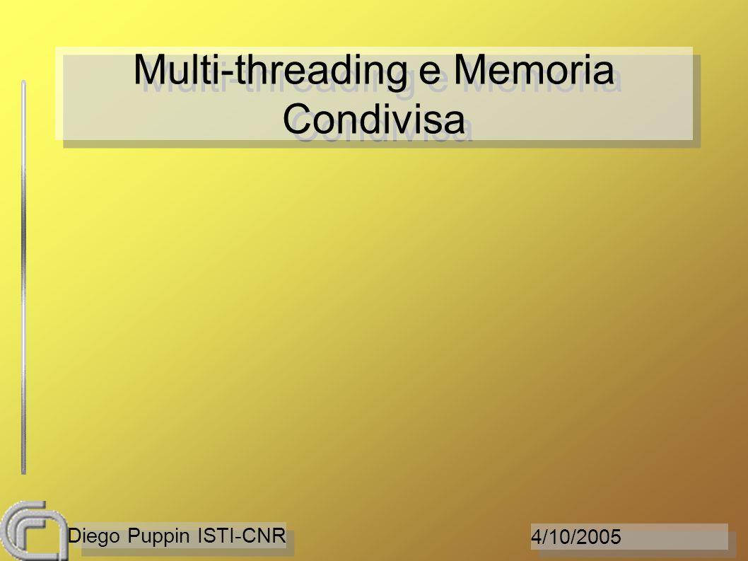4/10/2005 Diego Puppin ISTI-CNR Multi-threading e Memoria Condivisa