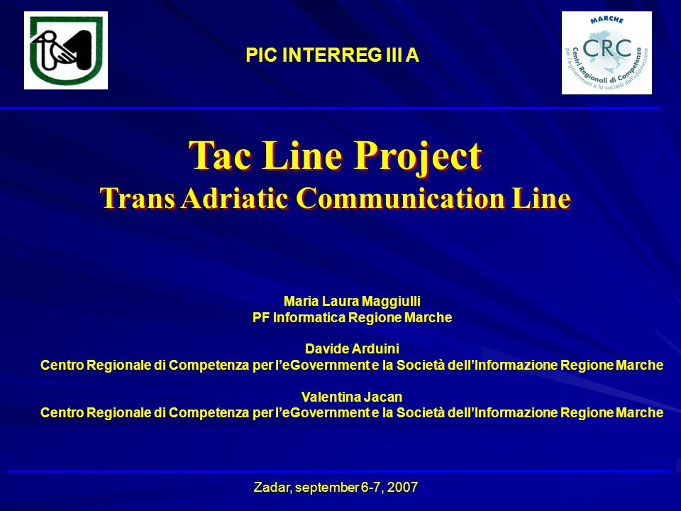 PIC INTERREG III A Goals Planning, realizing, and developing an intelligent infrastructure of telematic services to route different information (phone, image, data) among information systems of transnational local goverment developing and testing a broadband telecommunication system interconnecting the Telematic Network of Marche Region to the telematic networks of Croatian area.