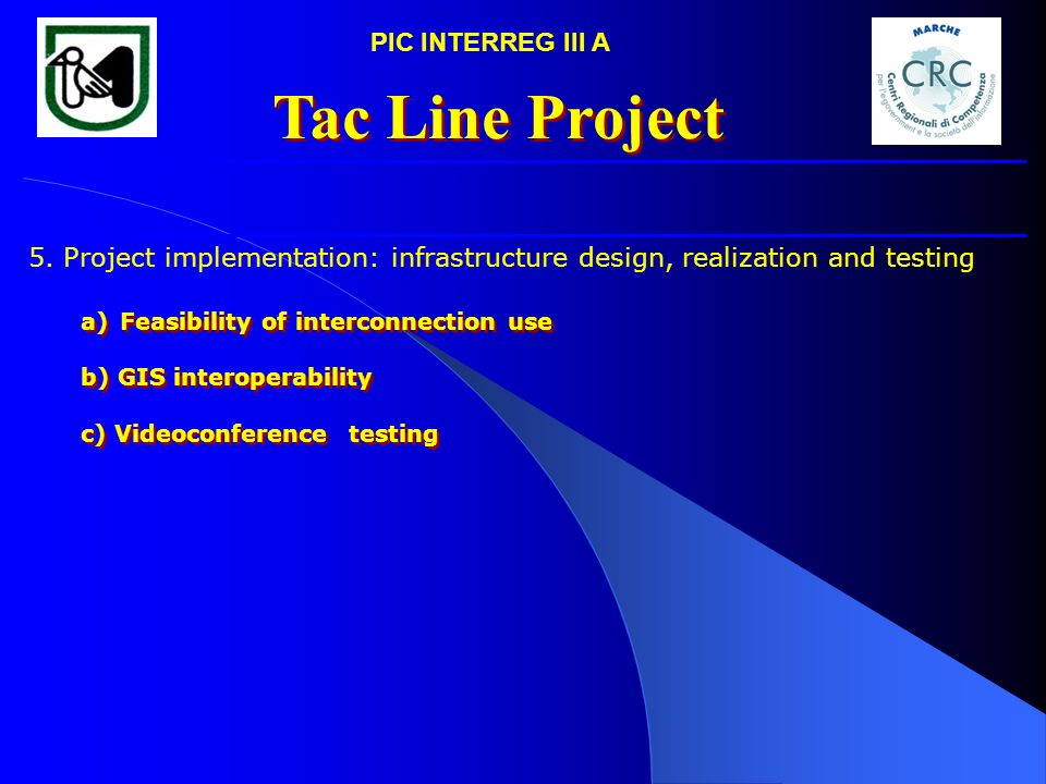 PIC INTERREG III A 5. Project implementation: infrastructure design, realization and testing Tac Line Project a)Feasibility of interconnection use b)
