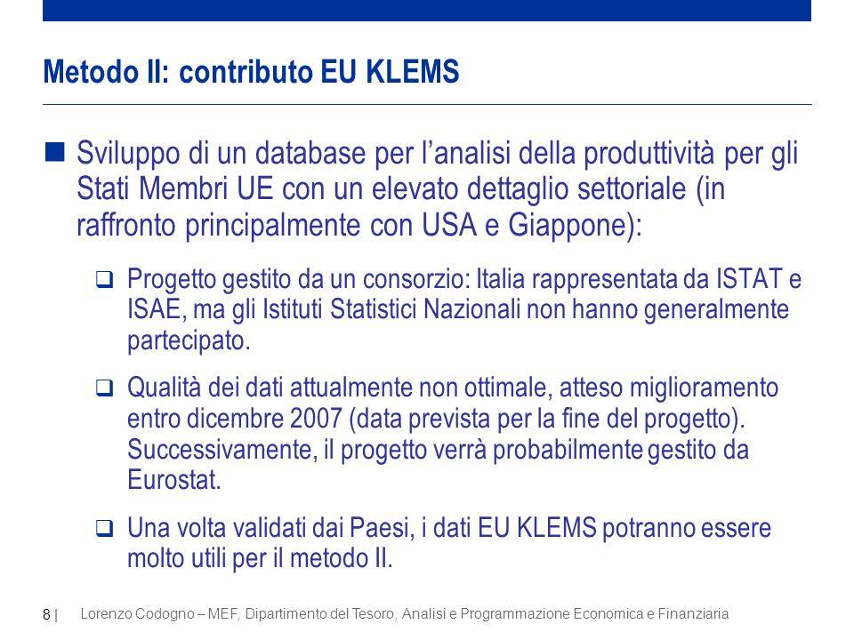 8 | Lorenzo Codogno – MEF, Dipartimento del Tesoro, Analisi e Programmazione Economica e Finanziaria nSviluppo di un database per lanalisi della produttività per gli Stati Membri UE con un elevato dettaglio settoriale (in raffronto principalmente con USA e Giappone): Progetto gestito da un consorzio: Italia rappresentata da ISTAT e ISAE, ma gli Istituti Statistici Nazionali non hanno generalmente partecipato.