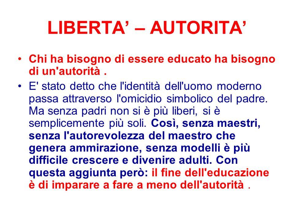 LIBERTA – AUTORITA Chi ha bisogno di essere educato ha bisogno di un autorità.
