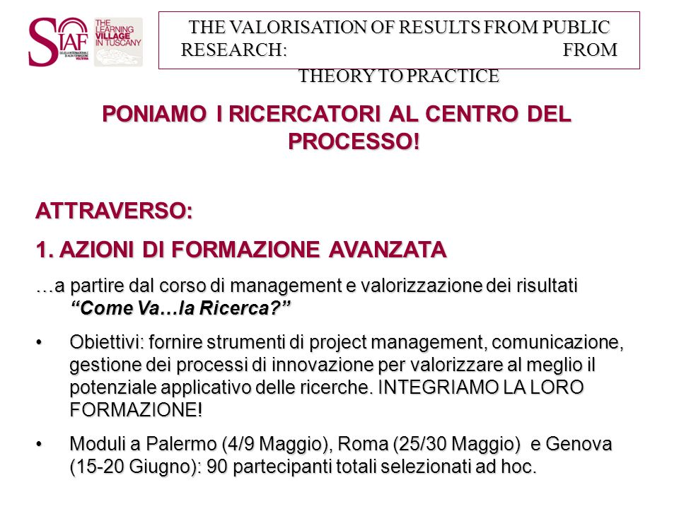 THE VALORISATION OF RESULTS FROM PUBLIC RESEARCH: FROM THEORY TO PRACTICE E ATTRAVERSO: 2.