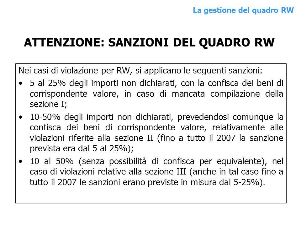 Nei casi di violazione per RW, si applicano le seguenti sanzioni: 5 al 25% degli importi non dichiarati, con la confisca dei beni di corrispondente va