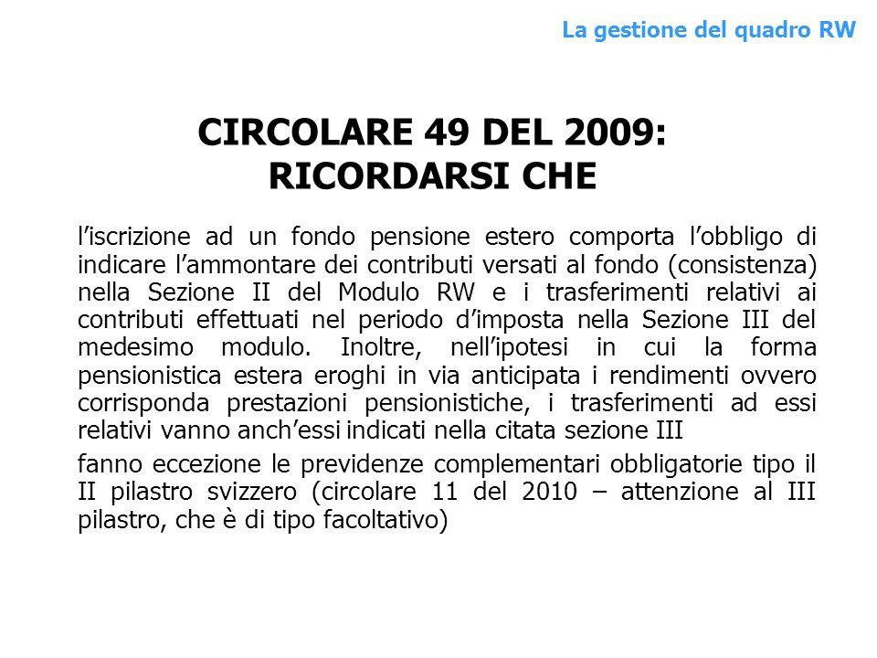 CIRCOLARE 49 DEL 2009: RICORDARSI CHE liscrizione ad un fondo pensione estero comporta lobbligo di indicare lammontare dei contributi versati al fondo
