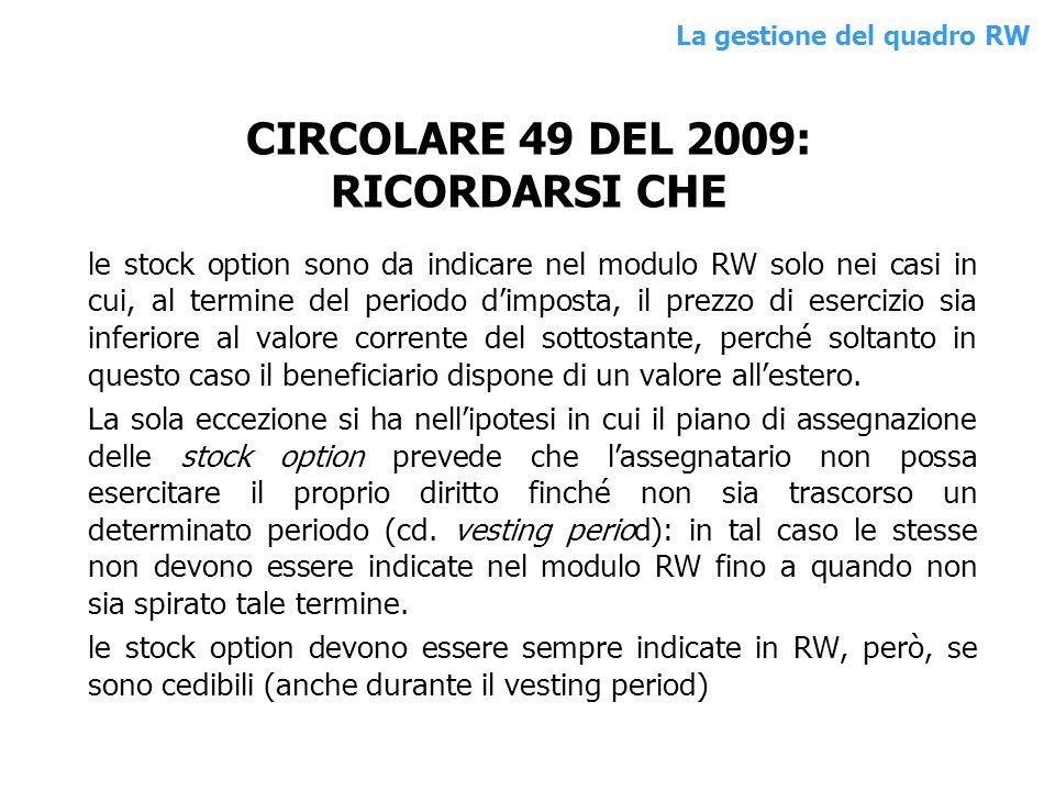 CIRCOLARE 49 DEL 2009: RICORDARSI CHE le stock option sono da indicare nel modulo RW solo nei casi in cui, al termine del periodo dimposta, il prezzo