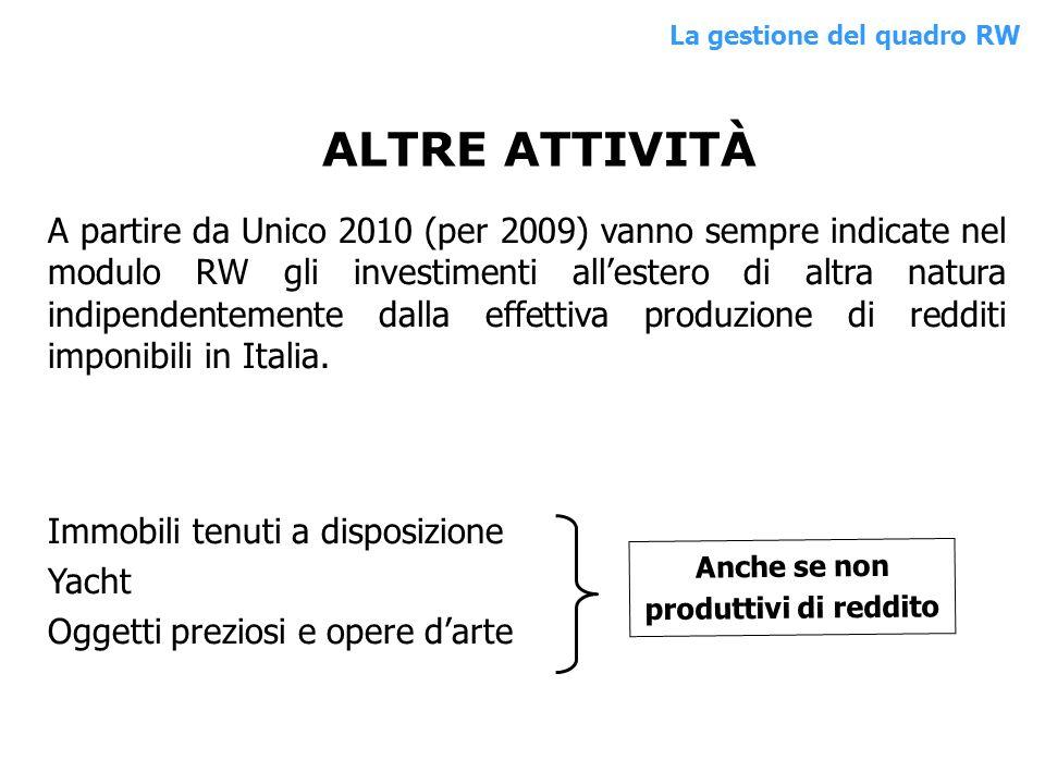 A partire da Unico 2010 (per 2009) vanno sempre indicate nel modulo RW gli investimenti allestero di altra natura indipendentemente dalla effettiva pr