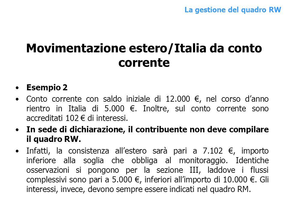 Esempio 2 Conto corrente con saldo iniziale di 12.000, nel corso danno rientro in Italia di 5.000. Inoltre, sul conto corrente sono accreditati 102 di
