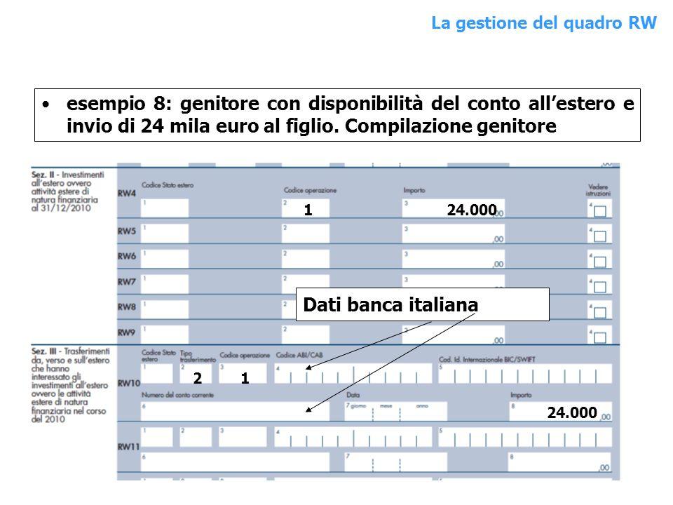 esempio 8: genitore con disponibilità del conto allestero e invio di 24 mila euro al figlio. Compilazione genitore 124.000 Dati banca italiana 2 1 24.