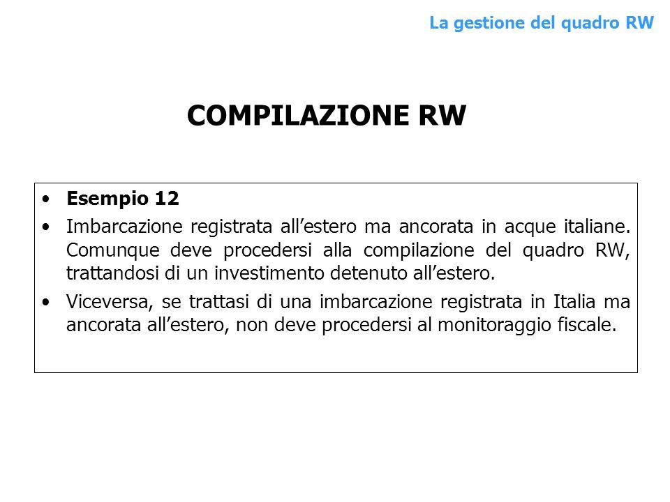 Esempio 12 Imbarcazione registrata allestero ma ancorata in acque italiane. Comunque deve procedersi alla compilazione del quadro RW, trattandosi di u