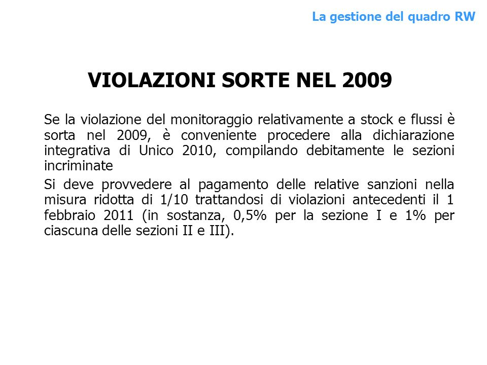 VIOLAZIONI SORTE NEL 2009 Se la violazione del monitoraggio relativamente a stock e flussi è sorta nel 2009, è conveniente procedere alla dichiarazion