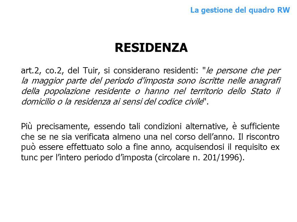 RESIDENZA art.2, co.2, del Tuir, si considerano residenti: le persone che per la maggior parte del periodo d imposta sono iscritte nelle anagrafi della popolazione residente o hanno nel territorio dello Stato il domicilio o la residenza ai sensi del codice civile .