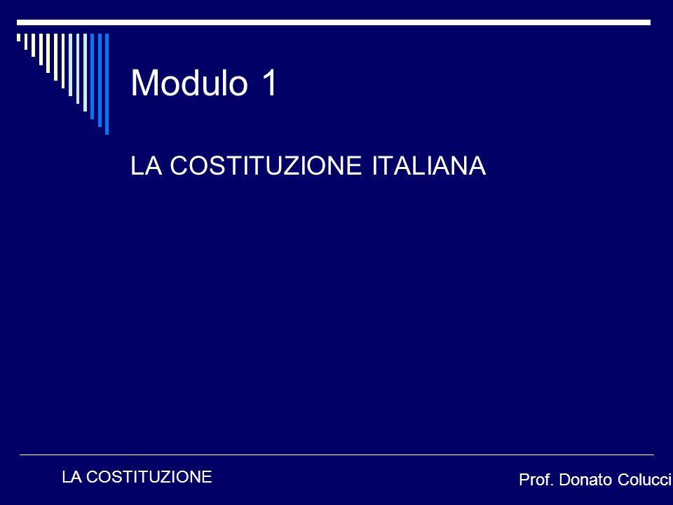 Modulo 1 LA COSTITUZIONE ITALIANA LA COSTITUZIONE Prof. Donato Colucci