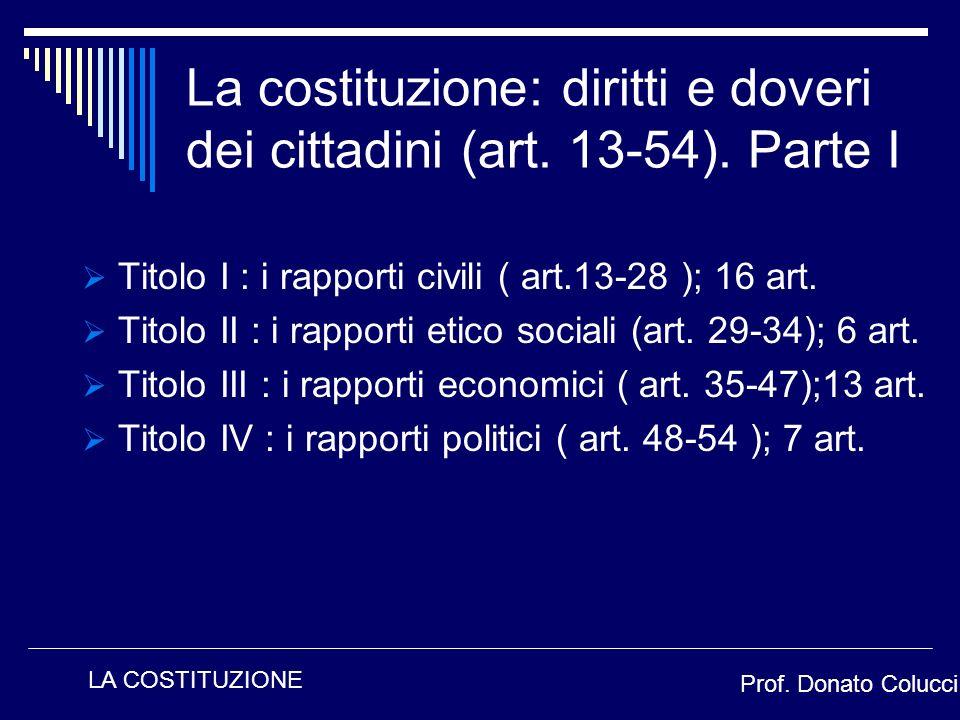 Titolo I : i rapporti civili ( art.13-28 ); 16 art. Titolo II : i rapporti etico sociali (art. 29-34); 6 art. Titolo III : i rapporti economici ( art.