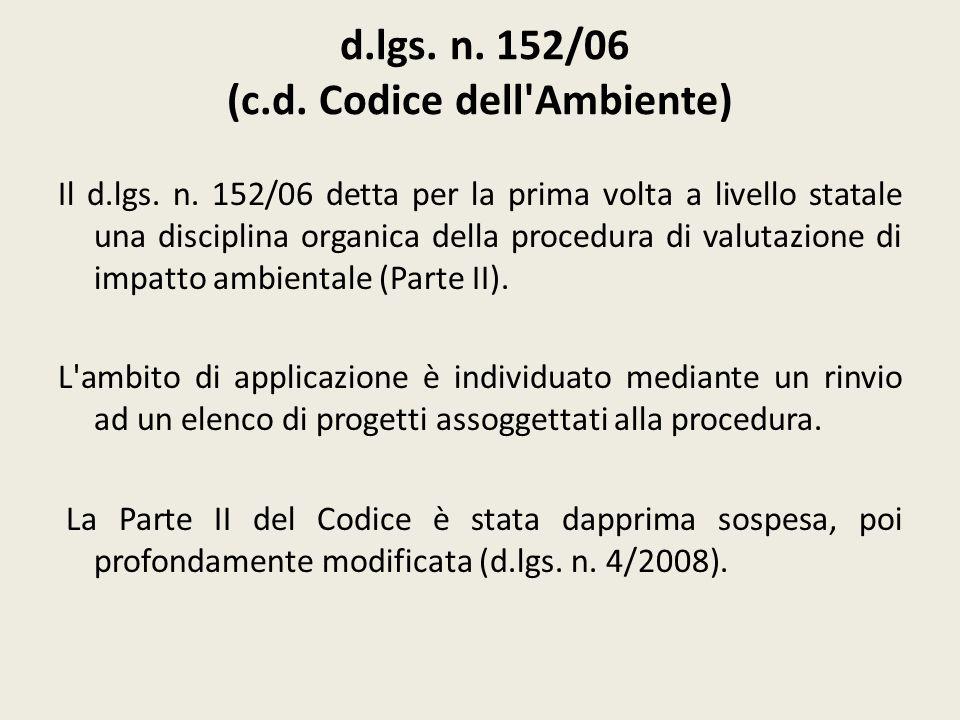 d.lgs. n. 152/06 (c.d. Codice dell'Ambiente) Il d.lgs. n. 152/06 detta per la prima volta a livello statale una disciplina organica della procedura di