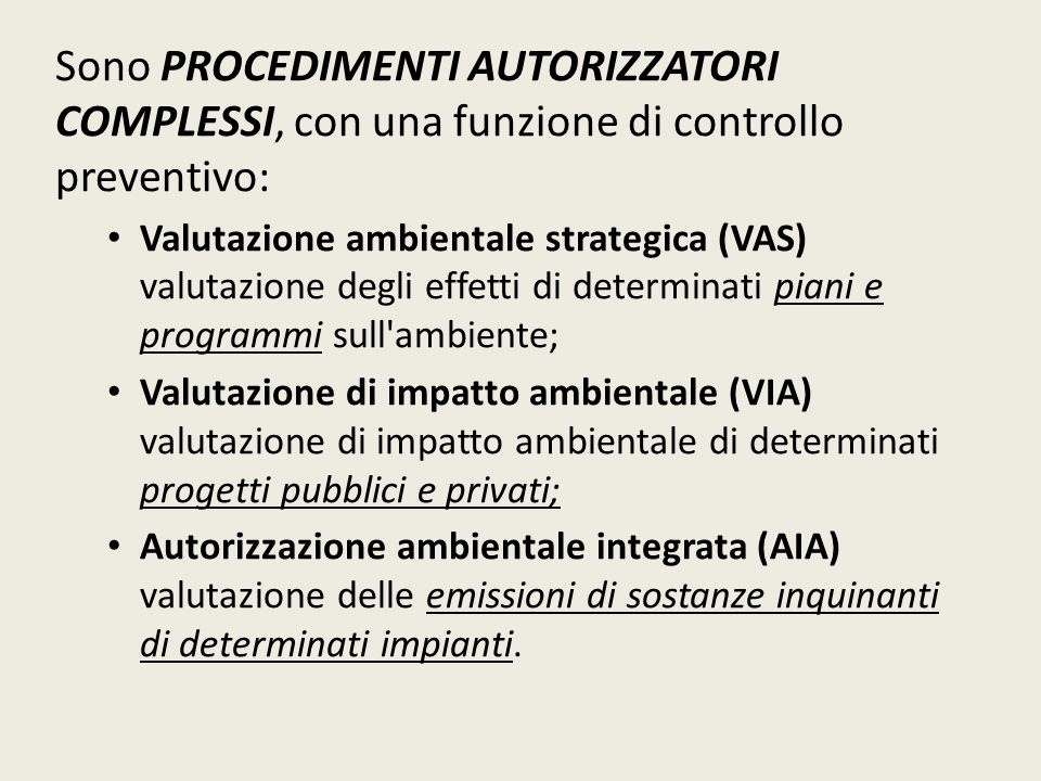 Sono PROCEDIMENTI AUTORIZZATORI COMPLESSI, con una funzione di controllo preventivo: Valutazione ambientale strategica (VAS) valutazione degli effetti