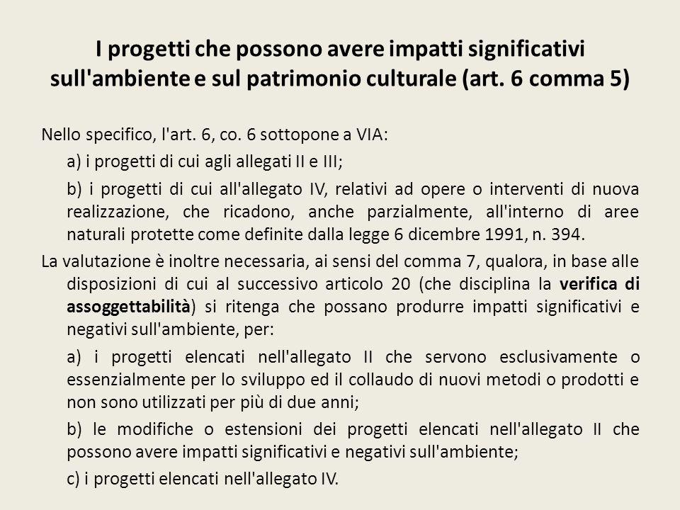 I progetti che possono avere impatti significativi sull'ambiente e sul patrimonio culturale (art. 6 comma 5) Nello specifico, l'art. 6, co. 6 sottopon