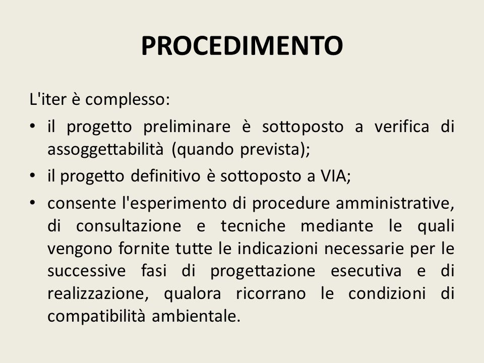 PROCEDIMENTO L'iter è complesso: il progetto preliminare è sottoposto a verifica di assoggettabilità (quando prevista); il progetto definitivo è sotto