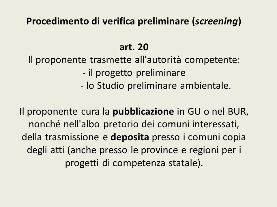 Procedimento di verifica preliminare (screening) art. 20 Il proponente trasmette all'autorità competente: - il progetto preliminare - lo Studio prelim