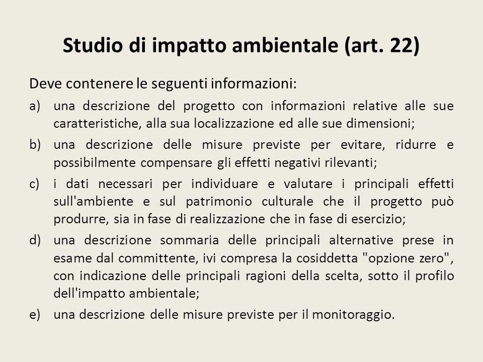 Studio di impatto ambientale (art. 22) Deve contenere le seguenti informazioni: a)una descrizione del progetto con informazioni relative alle sue cara