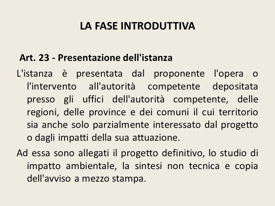 LA FASE INTRODUTTIVA Art. 23 - Presentazione dell'istanza L'istanza è presentata dal proponente l'opera o l'intervento all'autorità competente deposit
