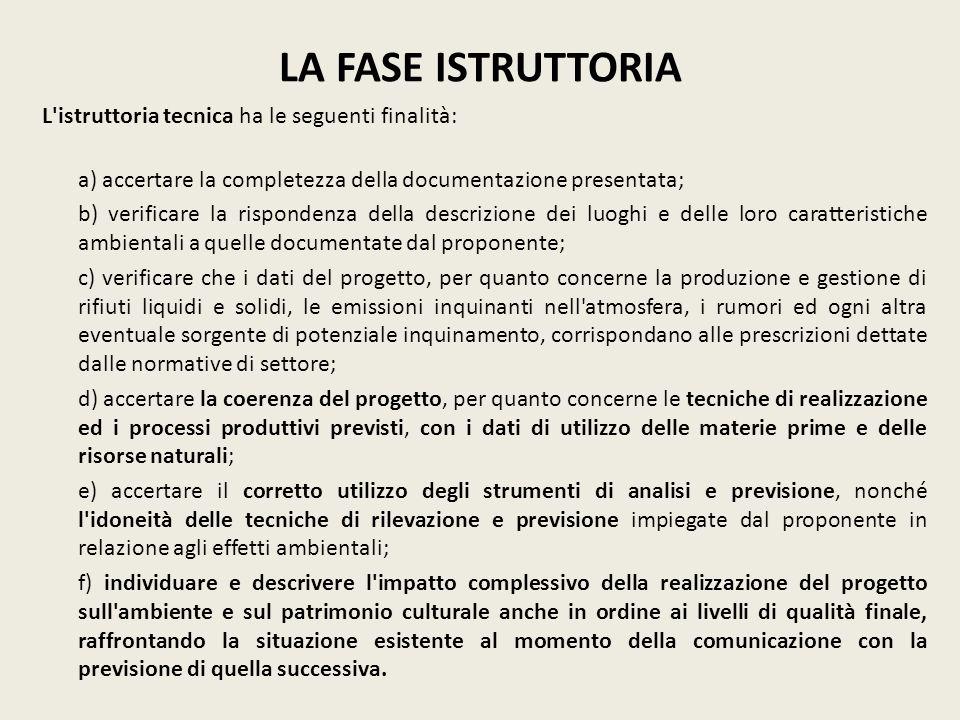 LA FASE ISTRUTTORIA L'istruttoria tecnica ha le seguenti finalità: a) accertare la completezza della documentazione presentata; b) verificare la rispo