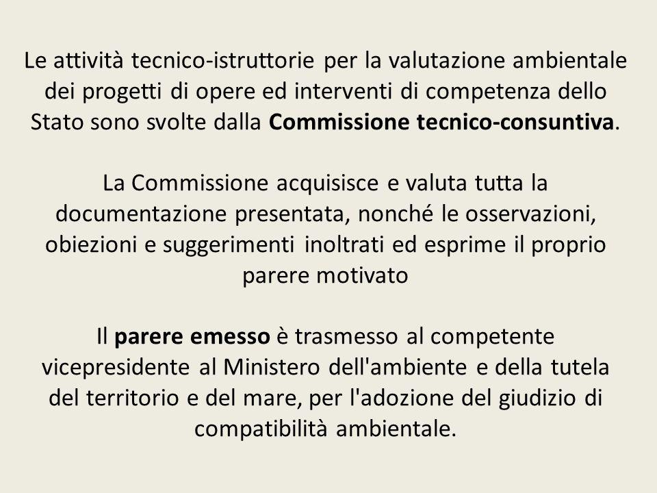 Le attività tecnico-istruttorie per la valutazione ambientale dei progetti di opere ed interventi di competenza dello Stato sono svolte dalla Commissi