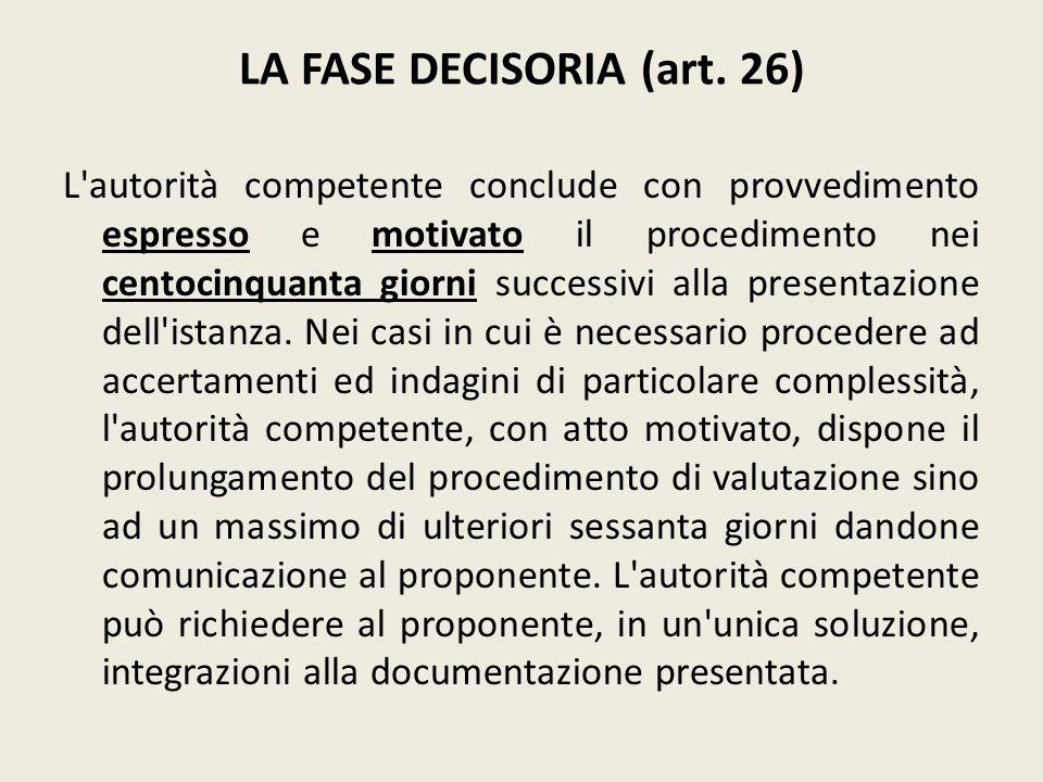 LA FASE DECISORIA (art. 26) L'autorità competente conclude con provvedimento espresso e motivato il procedimento nei centocinquanta giorni successivi