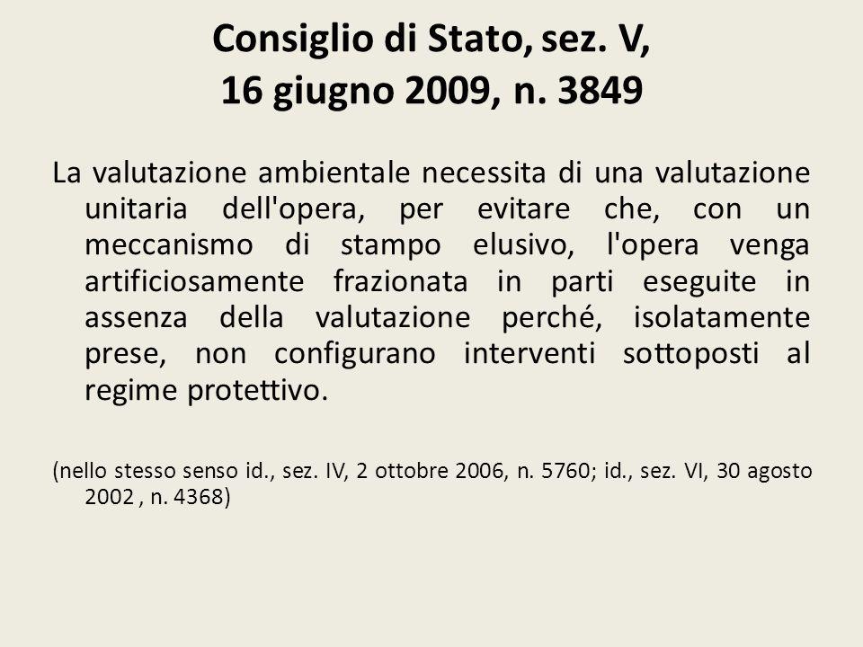 Consiglio di Stato, sez. V, 16 giugno 2009, n. 3849 La valutazione ambientale necessita di una valutazione unitaria dell'opera, per evitare che, con u